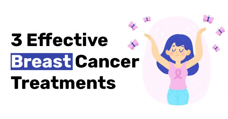 3 Effective Breast Cancer Treatments
