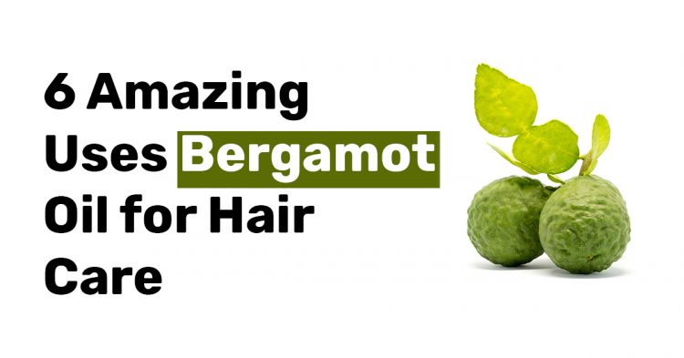 6 Amazing Uses Bergamot Oil for Hair Care