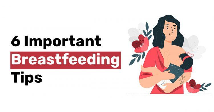 6 Important Breastfeeding Tips