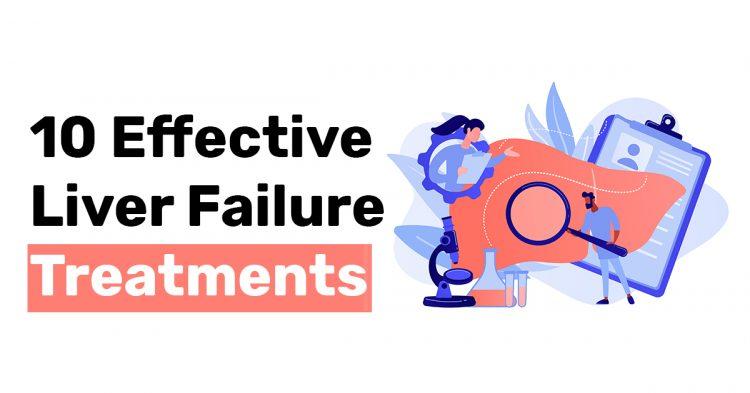 10 Effective Liver Failure Treatments