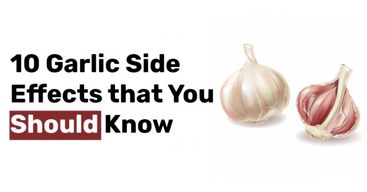 10 Garlic Side Effects that You Should Know
