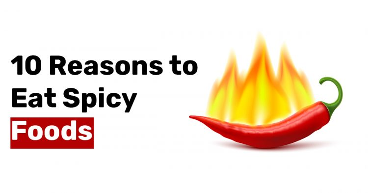 10 Reasons to Eat Spicy Foods