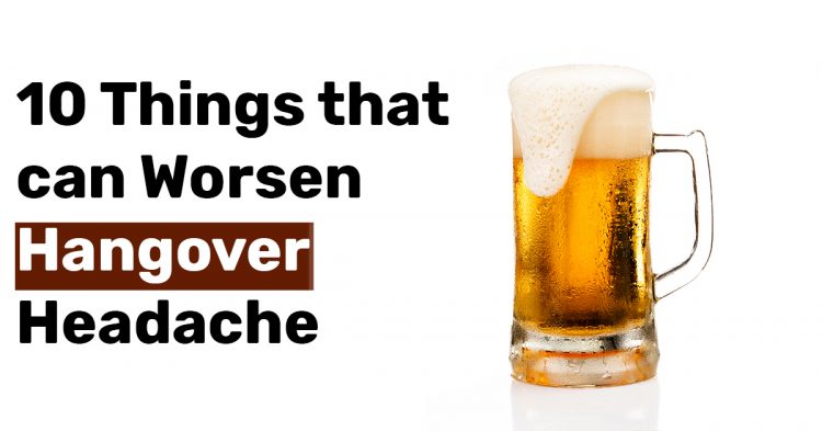 10 Things that can Worsen Hangover Headache