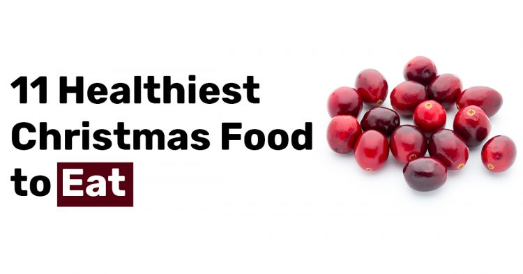11 Healthiest Christmas Food to Eat