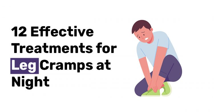 12 Effective Treatments for Leg Cramps at Night