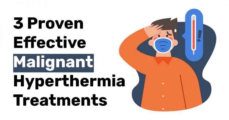 3 Proven Effective Malignant Hyperthermia Treatments