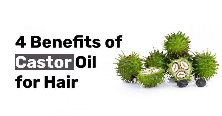 4 Benefits of Castor Oil for Hair