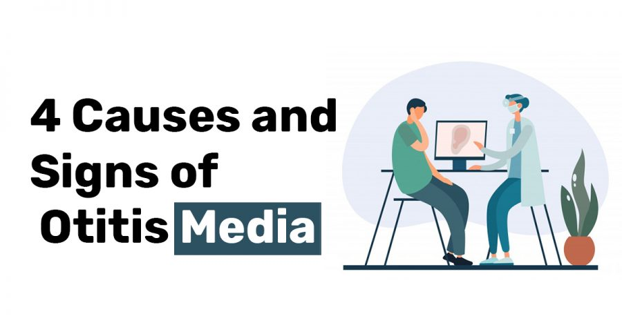 4 Causes and Signs of Otitis Media