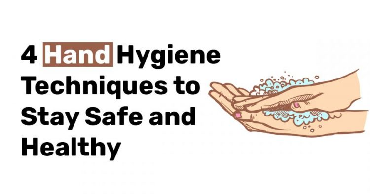 4 Hand Hygiene Techniques to Stay Safe and Healthy