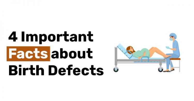 4 Important Facts about Birth Defects