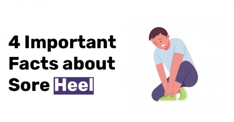 4 Important Facts about Sore Heel
