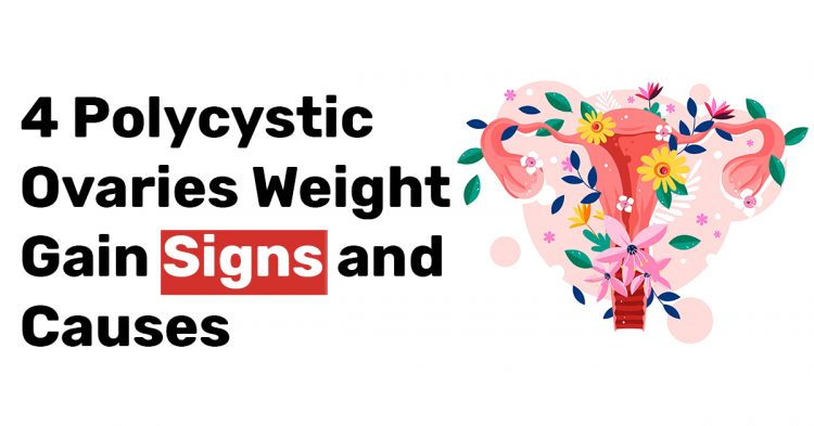4 Polycystic Ovaries Weight Gain Signs and Causes