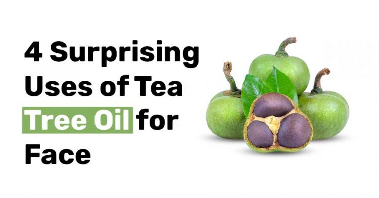 4 Surprising Uses of Tea Tree Oil for Face