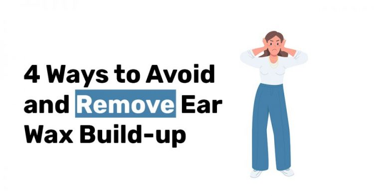 4 Ways to Avoid and Remove Ear Wax Build up