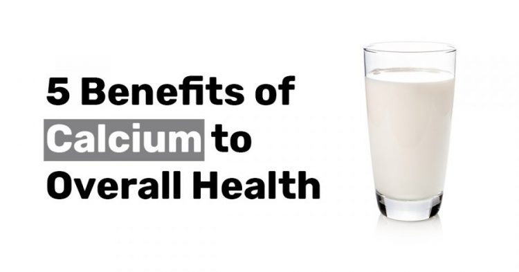5 Benefits of Calcium to Overall Health