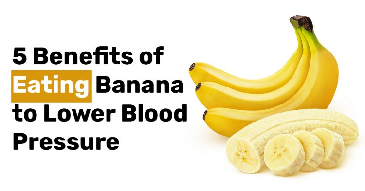 5 Benefits of Eating Banana to Lower Blood Pressure