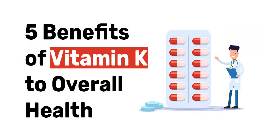5 Benefits of Vitamin K to Overall Health