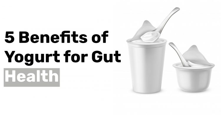 5 Benefits of Yogurt for Gut Health
