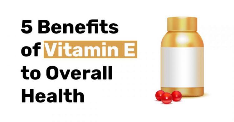 5 Benefits of vitamin e to overall health