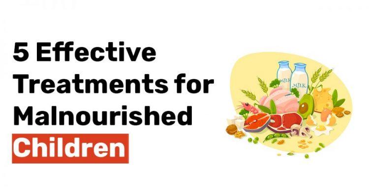 5 Effective Treatments for Malnourished Children