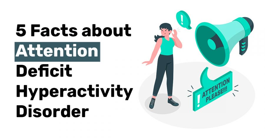 5 Facts about Attention Deficit Hyperactivity Disorder