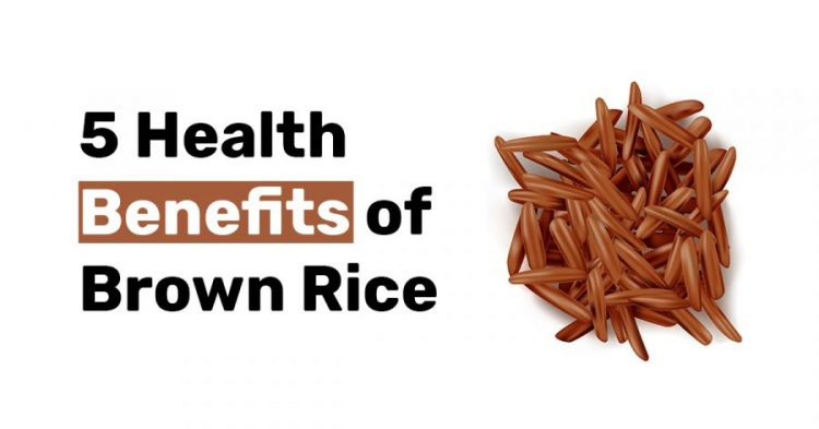 5 Health Benefits of Brown Rice