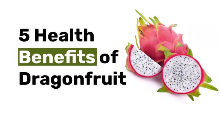 5 Health Benefits of Dragonfruit