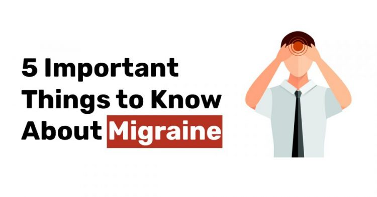 5 Important Things to Know About Migraine 1