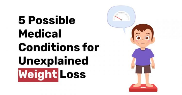 5 Possible Medical Conditions for Unexplained Weight Loss1