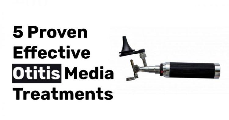 5 Proven Effective Otitis Media Treatments 1
