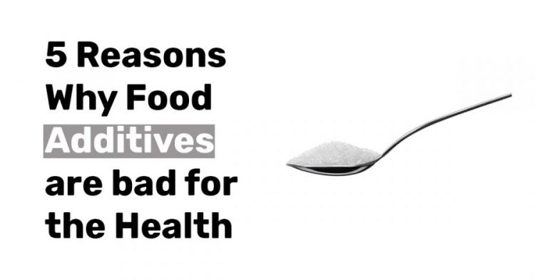 5 Reasons Why Food Additives are bad for the Health