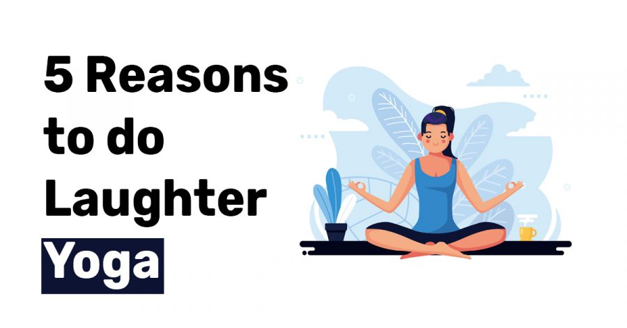 5 Reasons to do Laughter Yoga