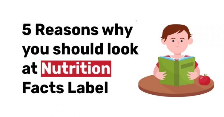 5 Reasons why you should look at Nutrition Facts Label