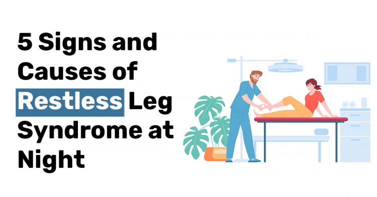 5 Signs and Causes of Restless Leg Syndrome at Night