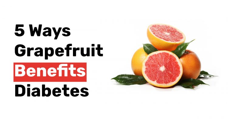 5 Ways Grapefruit Benefits Diabetes 1