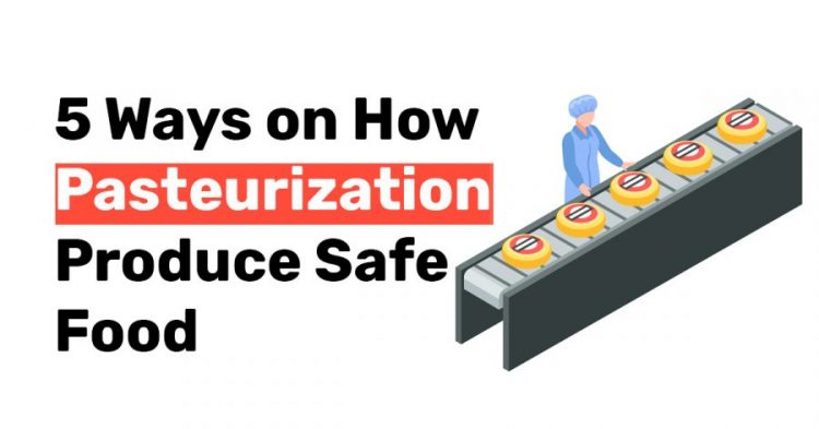 5 Ways on How Pasteurization Produce Safe Food