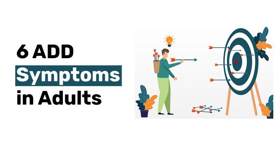 6 ADD Symptoms in Adults