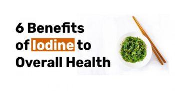 6 Benefits of Iodine to Overall Health
