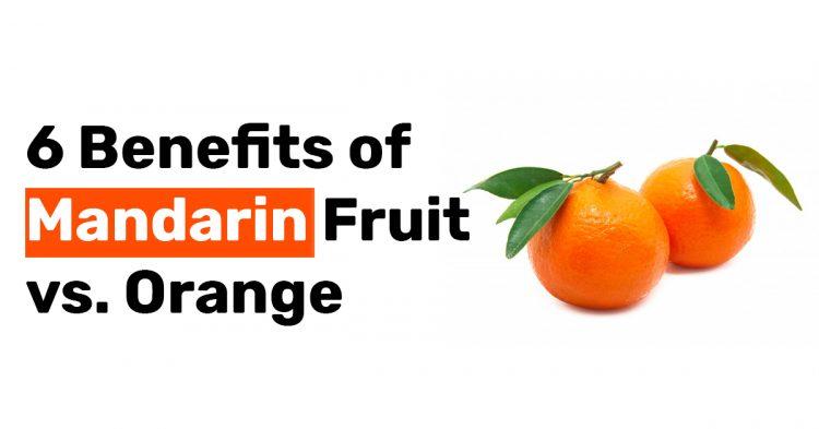 6 Benefits of Mandarin Fruit vs. Orange