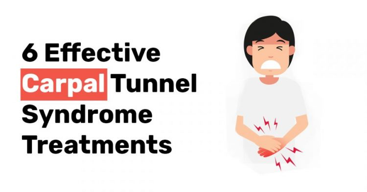 6 Effective Carpal Tunnel Syndrome Treatments