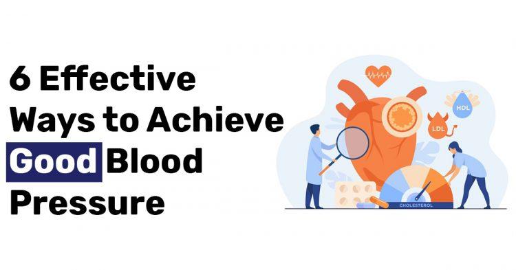6 Effective Ways to Achieve Good Blood Pressure