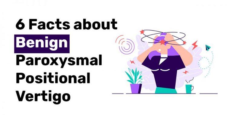 6 Facts about Benign Paroxysmal Positional Vertigo