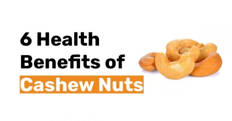 6 Health Benefits of Cashew Nuts