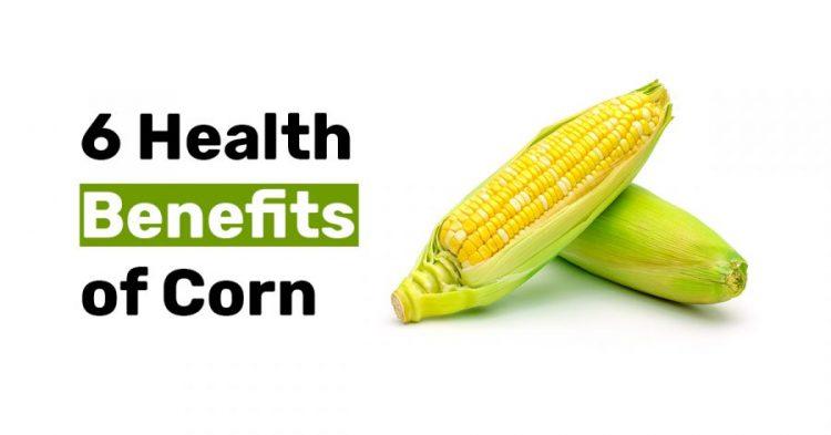 6 Health Benefits of Corn