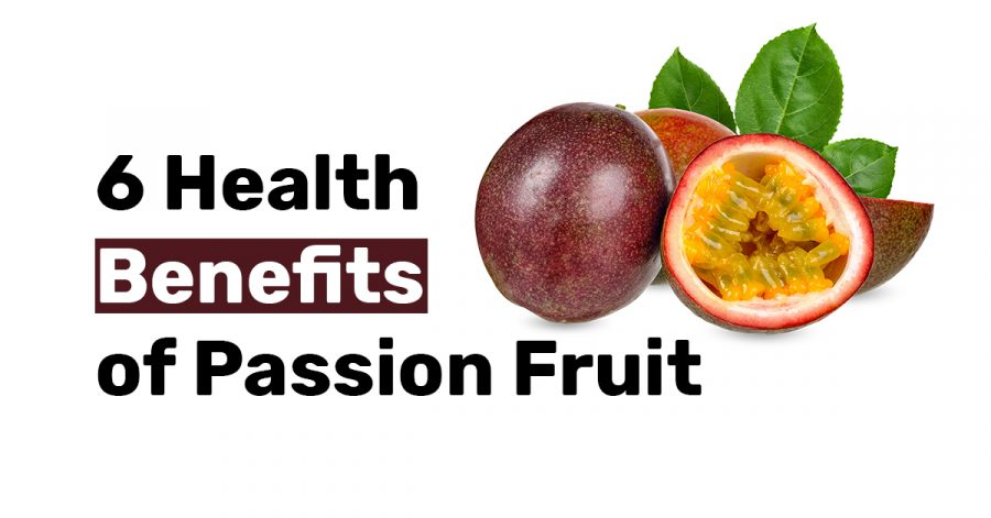6 Health Benefits of Passion Fruit