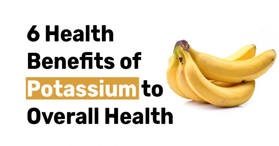 6 Health Benefits of Potassium to Overall Health1