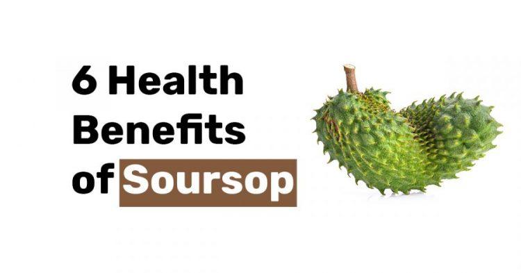 6 Health Benefits of Soursop