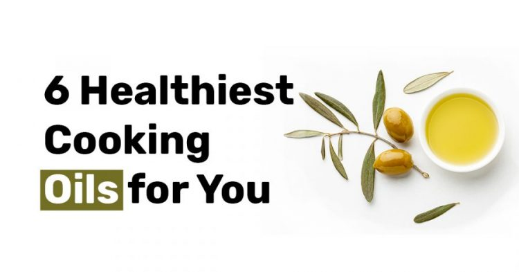 6 Healthiest Cooking Oils for You