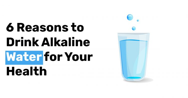 6 Reasons to Drink Alkaline Water for Your Health