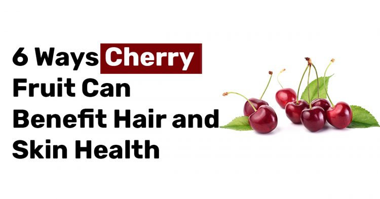 6 Ways Cherry Fruit Can Benefit Hair and Skin Health